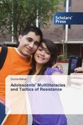 Adolescents' Multiliteracies and Tactics of Resistance