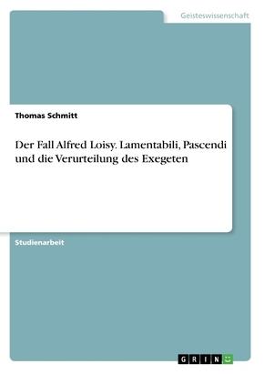 Der Fall Alfred Loisy. Lamentabili, Pascendi und die Verurteilung des Exegeten