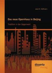 Das neue Opernhaus in Beijing: Tradition in der Gegenwart