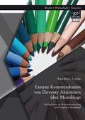 Externe Kommunikation von Diversity Aktivitäten über Microblogs: Erfolgsfaktor in Personalmarketing und Employer Brandin