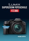Lumix Superzoom Fotoschule FZ300
