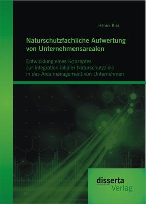 Naturschutzfachliche Aufwertung von Unternehmensarealen: Entwicklung eines Konzeptes zur Integration lokaler Naturschutz