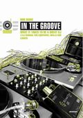 In The Groove - What It Takes To Be A Great DJ