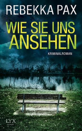 Wie sie uns ansehen - Cornelia Arents, Band 3 - Kriminalroman