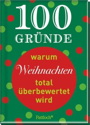 100 Gründe, warum Weihnachten total überbewertet wird