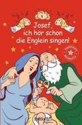 Josef, ich hör schon die Englein singen!