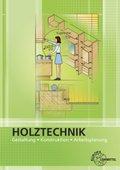 Holztechnik: Gestaltung - Konstruktion - Arbeitsplanung