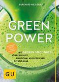 Green Power - Mit grünen Smoothies körperlich fit, emotional ausgeglichen, geistig klar