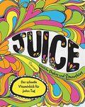 Juice - Köstliche Shakes und Smoothies