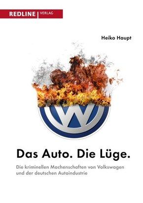 Das Auto. Die Lüge - Die kriminellen Machenschaften von Volkswagen und der deutschen Autoindustrie