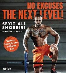 No Excuses: The next Level! Stahlhartes Training für einen stahlharten Body