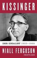 Kissinger: Der Idealist, 1923-1968; Bd.1