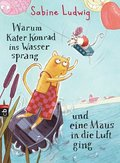 Warum Kater Konrad ins Wasser sprang und eine Maus in die Luft ging