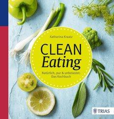 Clean Eating - Natürlich, pur & unbelastet: Das Kochbuch