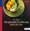 F.X. Mayr: Die gesunde Ernährung nach der Kur
