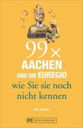 99 x Aachen und die Euregio wie Sie sie noch nicht kennen