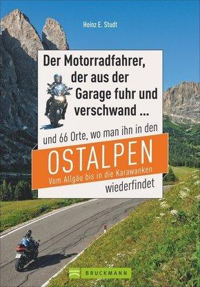 Der Motorradfahrer, der aus der Garage fuhr und verschwand ... und 66 Orte, wo man ihn in den Ostalpen vom Allgäu bis in