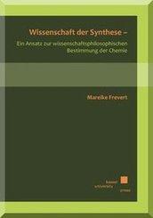 Wissenschaft der Synthese - Ein Ansatz zur wissenschaftsphilosophischen Bestimmung der Chemie