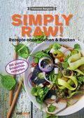 Simply Raw! Rezepte ohne Kochen & Backen