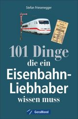 101 Dinge, die ein Eisenbahn-Liebhaber wissen muss
