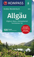 KOMPASS Großes Wanderbuch Allgäu, Allgäuer Alpen, Kleinwalsertal, Tannheimer Tal