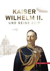 Kaiser Wilhelm II. und seine Zeit