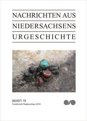 Nachrichten aus Niedersachsens Urgeschichte, Beihefte: Fundchronik Niedersachsen 2014; 19