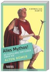 Alles Mythos!: 20 populäre Irrtümer über die alten Römer