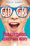 Geek Girl - Paradiesvögel küsst man nicht