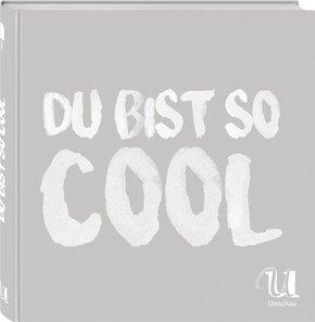 Du bist so cool