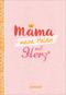 Mama - meine Heldin mit Herz