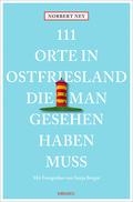 111 Orte in Ostfriesland, die man gesehen haben muss