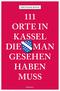 111 Orte in Kassel, die man gesehen haben muss