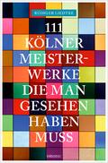 111 Kölner Meisterwerke, die man gesehen haben muss