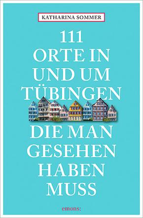 111 Orte in Tübingen, die man gesehen haben muss