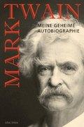 Mark Twain - Meine geheime Autobiographie