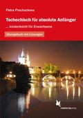 Tschechisch für absolute Anfänger: Übungsbuch mit Lösungen