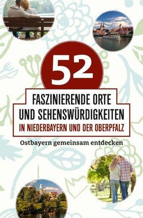 52 faszinierende Orte und Sehenswürdigkeiten in Niederbayern und der Oberpfalz
