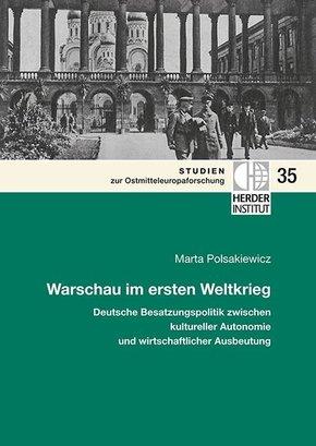 Warschau im ersten Weltkrieg: Deutsche Besatzungspolitik zwischen kultureller Autonomie und wirtschaftlicher Ausbeutung.
