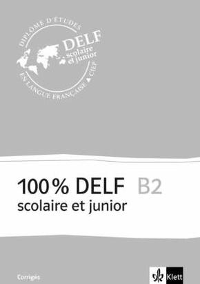 100% DELF scolaire et junior: B2 - Corrigés