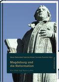 Magdeburg und die Reformation; Eine Stadt folgt Martin Luther; Tl.1