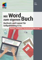 Mit Word zum eigenen Buch - Buchsatz und Layout für Selfpublishing & Co. Romane, Fachbücher, Vereinszeitschriften u.v.m.