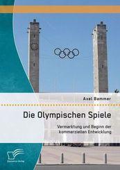 Die Olympischen Spiele: Vermarktung und Beginn der kommerziellen Entwicklung