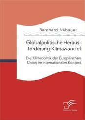 Globalpolitische Herausforderung Klimawandel: Die Klimapolitik der Europäischen Union im internationalen Kontext