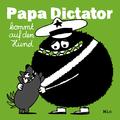 Papa Dictator kommt auf den Hund