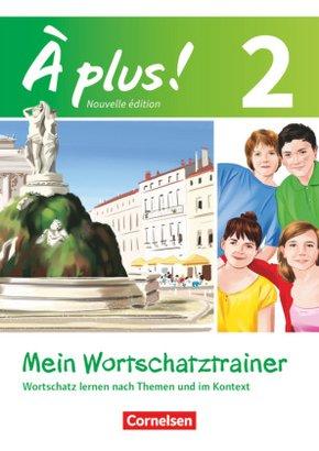 À plus! Nouvelle édition: Mein Wortschatztrainer; Bd.2