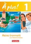 À plus! Nouvelle édition: Meine Grammatik zum Selberschreiben; Bd.1