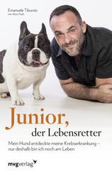 Junior, der Lebensretter - Mein Hund entdeckte meine Krebserkrankung - nur deshalb bin ich noch am Leben