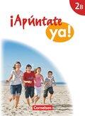¡Apúntate ya! - Differenzierende Schulformen: Schülerbuch; Bd.2B
