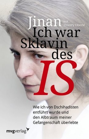 Ich war Sklavin des IS - Wie ich von Dschihadisten entführt wurde und den Albtraum meiner Gefangenschaft überlebte